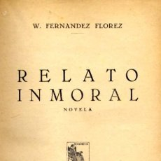 Libros antiguos: FERNÁNDEZ FLÓREZ, WENCESLAO. RELATO INMORAL. NOVELA. 1930.. Lote 289895618
