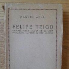 Libros antiguos: FELIPE TRIGO. EXPOSICIÓN Y GLOSA DE SU VIDA, SU FILOSOFÍA, MANUEL ABRIL, ED. RENACIMIENTO, 1917. Lote 292368388