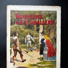 Libros antiguos: WOODSTOCK O EL CABALLERO. WALTER SCOTT. EDITORIAL RAMON SOPENA. BARCELONA. PAGS: 269. Lote 293914013