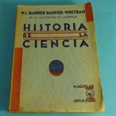 Libros antiguos: HISTORIA DE LA CIENCIA Y SUS RELACIONES CON LA FILOSOFÍA Y LA RELIGIÓN. DAMPIER. M. AGUILAR. Lote 294180963
