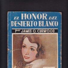 Libros antiguos: EL HONOR DEL DESIERTO BLANCO - JAMES O. CURWOOD - EDITORIAL JUVENTUD 1935 / Nº 22. Lote 294840333
