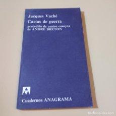 Libros antiguos: CARTAS DE GUERRA. PRECEDIDO DE CUATRO ENSAYOS ANDRE BRETON. 1970. JACQUES VACHE. ANAGRAMA. 77 PAGS.. Lote 294978098