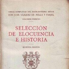 Libros antiguos: VAZQUEZ DE MELLA Y FANJUL, JUAN: SELECCION DE ELOCUENCIA E HISTORIA. OBRAS COMPLETAS VOL. I.. Lote 44032541