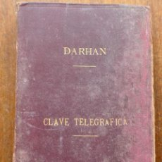 Libros antiguos: CLAVE PARA ASEGURAR EL MAYOR SECRETO EN LA CORRESPONDENCIA TELEGRÁFICA (B. DARHAN) RIVADENEYRA, 1884. Lote 295277563