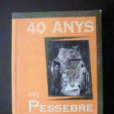 Libri antichi: 40 ANYS DEL PESSEBRE D'ARENYS DE MUNT 1956-1996 JORDI TORRENT CRUAÑAS 1996. Lote 295288398