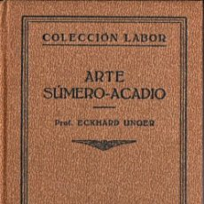 Libros antiguos: UNGER : ARTE SÚMERO ACADIO (LABOR, 1931). Lote 295310173