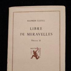 Libros antiguos: LIBRE DE MERAVELLES. RAMON LLUL. VOLUMS II, III I IV. EDITORIAL BARCINO.. Lote 295387093