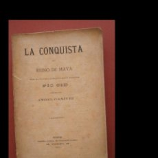 Libros antiguos: LA CONQUISTA DEL REINO MAYA POR EL ÚLTIMO CONQUISTADOR ESPAÑOL PÍO CID. ANGEL GANIVET. Lote 295489843