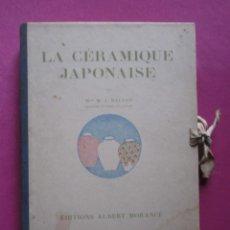 Libros antiguos: LA CERAMIQUE JAPONAISE BALLOT CON 46 LAMINAS PARIS 1920 L4C1. Lote 295750303