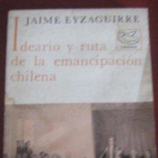 Libros antiguos: IDEARIO Y RUTA DE LA EMANCIPACIÓN CHILENA / EYZAGUIRRE, JAIME ( 1908-1968 ). Lote 297116743