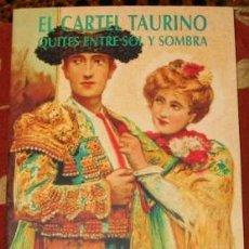Libros: EL CARTEL TAURINO. QUITES ENTRE SOL Y SOMBRA. TEXTOS, CATALOGACIÓN Y REDACCIÓN DE FICHAS DE. B.T.G. . Lote 27039520