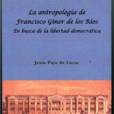 Libros: LA ANTROPOLOGÍA DE FRANCISCO GINER DE LOS RIOS - JESUS PAYO DE LUCAS (NUEVO, SIN LEER). Lote 47746128