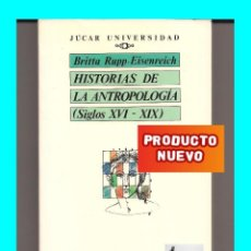 Libros: HISTORIAS DE LA ANTROPOLOGÍA ( SIGLOS XVI - XIX ) - BRITTA RUPP - EINSENRICH - JÚCAR 1989 - NUEVO. Lote 64351783
