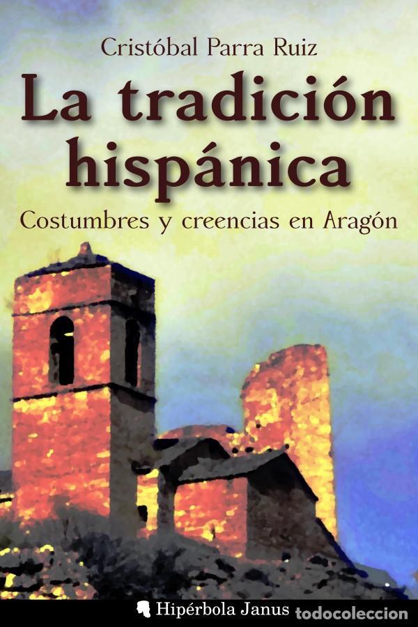 LA TRADICIÓN HISPÁNICA: COSTUMBRES Y CREENCIAS EN ARAGÓN (Libros Nuevos - Humanidades - Antropología)