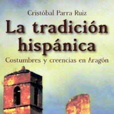 Libros: LA TRADICIÓN HISPÁNICA: COSTUMBRES Y CREENCIAS EN ARAGÓN. Lote 67548349