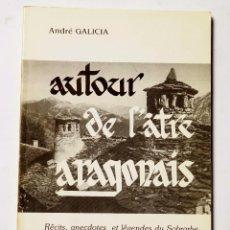 Libros: AUTOUR DE L'ATRE ARAGONAIS DE ANDRE GALICIA. Lote 79028841
