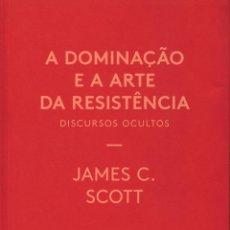Libros: SCOTT, JAMES C. A DOMINAÇAO E A ARTE DA RESISTÊNCIA. LISBOA: LETRA LIVRE, 2013.. Lote 85756856