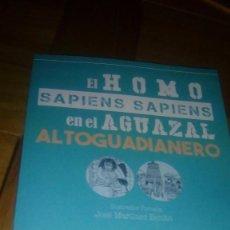 Libros: EL HOMO SAPIENS SAMPIENS EN EL AGUAZAL ALTOGUADIANERO. Lote 87538484