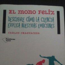 Libros: MONO FELIZ, EL. DESCUBRE CÓMO LA CIENCIA EXPLICA NUESTRAS EMOCIONES. CARLOS CHAGUACEDA. ED. PLATAFOR. Lote 99136382