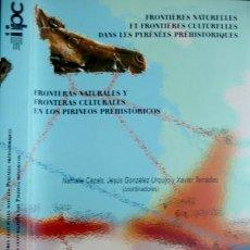 Libros: CAZALS, NATHALIE... FRONTERAS NATURALES Y FRONTERAS CULTURALES EN LOS PIRINEOS PREHISTÓRICOS 2007.. Lote 110186967