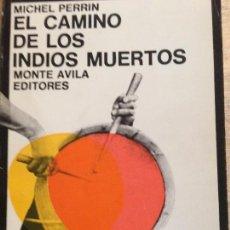 Libros: EL CAMINO DE LOS INDIOS MUERTOS. MICHEL PERRÍN. MITOS Y SIMBOLOS GUAJÍROS (AMERICA VENEZUELA INDIOS). Lote 114163723