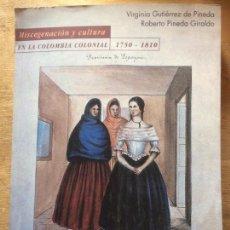 Libros: MISCEGENACIÓN Y CULTURA EN LA COLOMBIA COLONIAL 1750-1810. TOMO II.V. GUTIÉRREZ DE PINEDA R. PINEDA . Lote 114251071