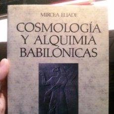 Libros: COSMOLOGÍA Y ALQUIMIA BABILÓNICAS, MIRCEA ELIADE, PAIDÓS.. Lote 118286455