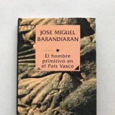 Libros: EL HOMBRE PRIMITIVO EN EL PAÍS VASCO - JOSÉ MIGUEL BARANDIARAN. Lote 119629867