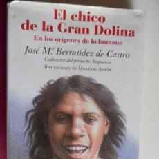 Libros: EL CHICO DE LA GRAN DOLINA - EN LOS ORIGENES DE LO HUMANO - BERMUDEZ DE CASTRO, JOSE Mª . Lote 121658075