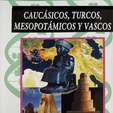 Libros: ARNÁIZ-VILLENA (Y) ALONSO. CAUCÁSICOS, TURCOS, MESOPOTÁMICOS Y VASCOS. 2001.. Lote 137606310