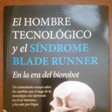Libros: EL HOMBRE TECNOLÓGICO Y EL SÍNDROME BLADE RUNNER. SANTIAGO NAVAJAS , 2016. Lote 142170130