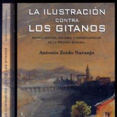 Libros: ZOIDO, ANTONIO. LA ILUSTRACIÓN CONTRA LOS GITANOS. ANTECEDENTES, HISTORIA... 2009.. Lote 154759626