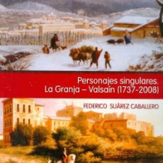 Libros: PERSONAJES SINGULARES. LA GRANJA - VALSAÍN (1737-2008). Lote 154999098