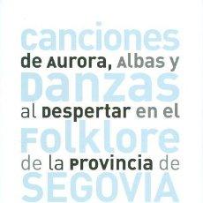 Libros: CANCIONES DE AURORA, ALBAS Y DANZAS AL DESPERTAR EN EL FOLKLORE DE LA PROVINCIA DE SEGOVIA. UNA PERS. Lote 156247850