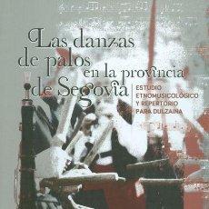 Libros: LAS DANZAS DE PALOS EN LA PROVINCIA DE SEGOVIA. ESTUDIO ETNOMUSICOLÓGICO Y REPERTORIO PARA DULZAINA. Lote 156248838
