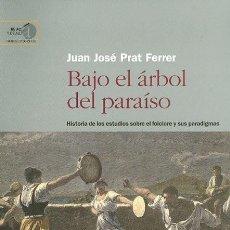 Libros: BAJO EL ÁRBOL DEL PARAÍSO. HISTORIA DE LOS ESTUDIOS SOBRE EL FOLCLORE Y SUS PARADIGMAS. Lote 159402382