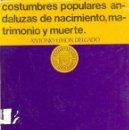 Libros: COSTUMBRES POPULARES ANDALUZAS DE NACIMIENTO, MATRIMONIO Y MUERTE. Lote 159403190