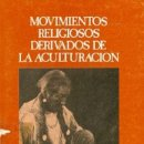 Libros: MOVIMIENTOS RELIGIOSOS DERIVADOS DE LA ACULTURACIÓN. Lote 159403862