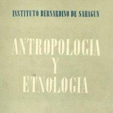 Libros: ANTROPOLOGÍA Y ETNOLOGÍA. REVISTA DEL INSTITUTO BERNARDINO DE SAHAGÚN, DE ANTROPOLOGÍA Y ETNOLOGÍA. Lote 159417566