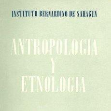 Libros: ANTROPOLOGÍA Y ETNOLOGÍA. REVISTA DEL INSTITUTO BERNARDINO DE SAHAGÚN, DE ANTROPOLOGÍA Y ETNOLOGÍA. Lote 159417658