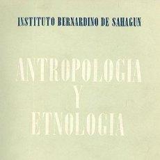 Libros: ANTROPOLOGÍA Y ETNOLOGÍA. REVISTA DEL INSTITUTO BERNARDINO DE SAHAGÚN, DE ANTROPOLOGÍA Y ETNOLOGÍA. Lote 159417906