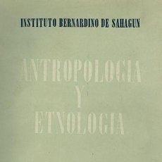 Libros: ANTROPOLOGÍA Y ETNOLOGÍA. REVISTA DEL INSTITUTO BERNARDINO DE SAHAGÚN, DE ANTROPOLOGÍA Y ETNOLOGÍA. Lote 159418202