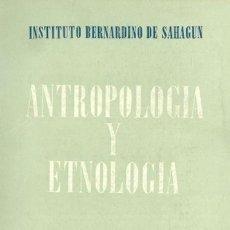 Libros: ANTROPOLOGÍA Y ETNOLOGÍA. REVISTA DEL INSTITUTO BERNARDINO DE SAHAGÚN, DE ANTROPOLOGÍA Y ETNOLOGÍA. Lote 159418518