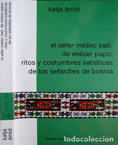EL SÉFER MÉSEC BETÍ, DE ELIÉZER PAPO. RITOS Y COSTUMBRES SABÁTICAS DE LOS SEFARDÍES DE BOSNIA. 2012. (Libros Nuevos - Humanidades - Antropología)