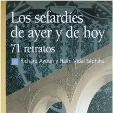 Libros: VIDAL SÉPHILA, HAÏM (Y) AYOUN, RICHARD. LOS SEFARDÍES DE AYER Y DE HOY. SETENTA Y UN RETRATOS. 2002.. Lote 172469307