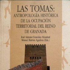 Libros: LAS «TOMAS». ANTROPOLOGÍA HISTÓRICA DE LA OCUPACIÓN TERRITORIAL DEL REINO DE GRANADA. 2000.. Lote 177468618