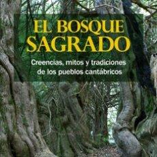 Libros: IGNACIO ABELLA MINA: EL BOSQUE SAGRADO. CREENCIAS, MITOS Y TRADICIONES DE LOS PUEBLOS CANTÁBRICOS.. Lote 181592088