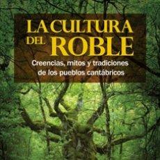 Libros: IGNACIO ABELLA MINA: LA CULTURA DEL ROBLE. CREENCIAS, MITOS Y TRADICIONES DE LOS PUEBLOS CANTÁBRICOS. Lote 181592540