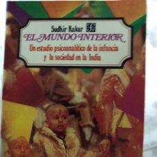 Libros: EL MUNDO INTERIOR. UN ESTUDIO PSICOANALÍTICO DE LA INFANCIA Y LA SOCIEDAD EN LA INDIA. SUDHIR KAKAR. Lote 182670491