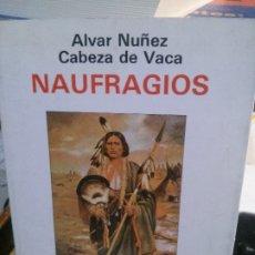 Libros: NAUFRAGIOS, CABEZA DE VACAS, ALVAR NUÑEZ, EDITORIAL FONTAMARA.. Lote 183007356